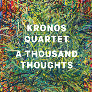 kronos-quartet-a-thousand-thoughts