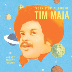 Tim-Maia-The-Existential-Soul-of-Tim-Maia-Nobody-Can-Live-Forever